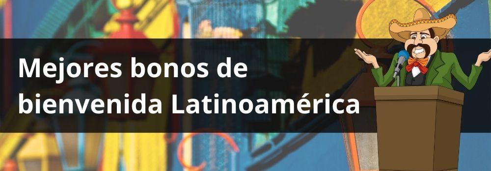 Mejores bonos de bienvenida Latinoamérica